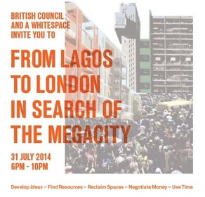 Event: From Lagos to London in Search of the megacity  From Lagos to London in Search of the Meagcity