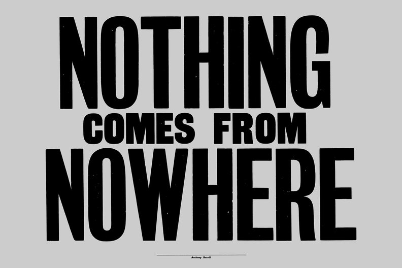 Nothing comes from nowhere, 2015 Anthony Burrill